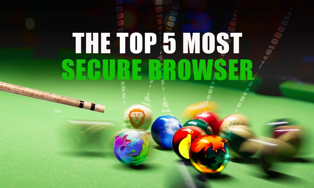 5 MOST SECURE BROWSER