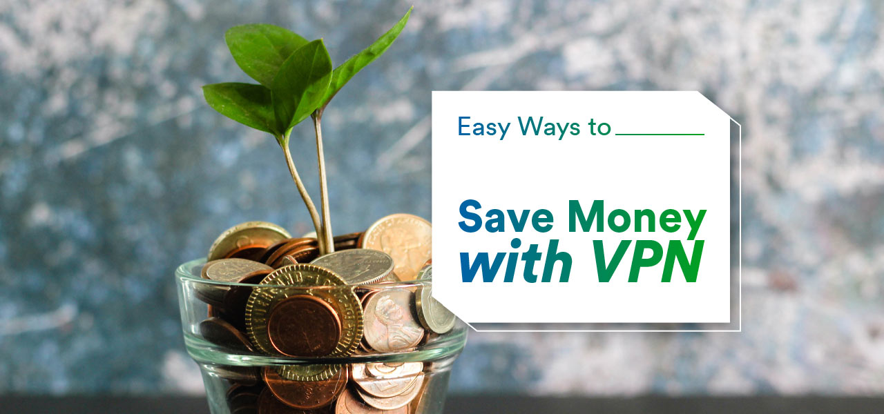 easy ways to save money with vpn