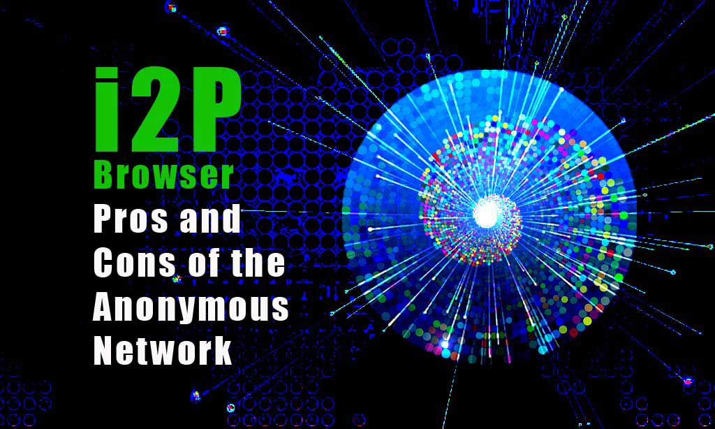 I2P Browser: Pros and Cons of the Anonymous Network | VPNveteran com