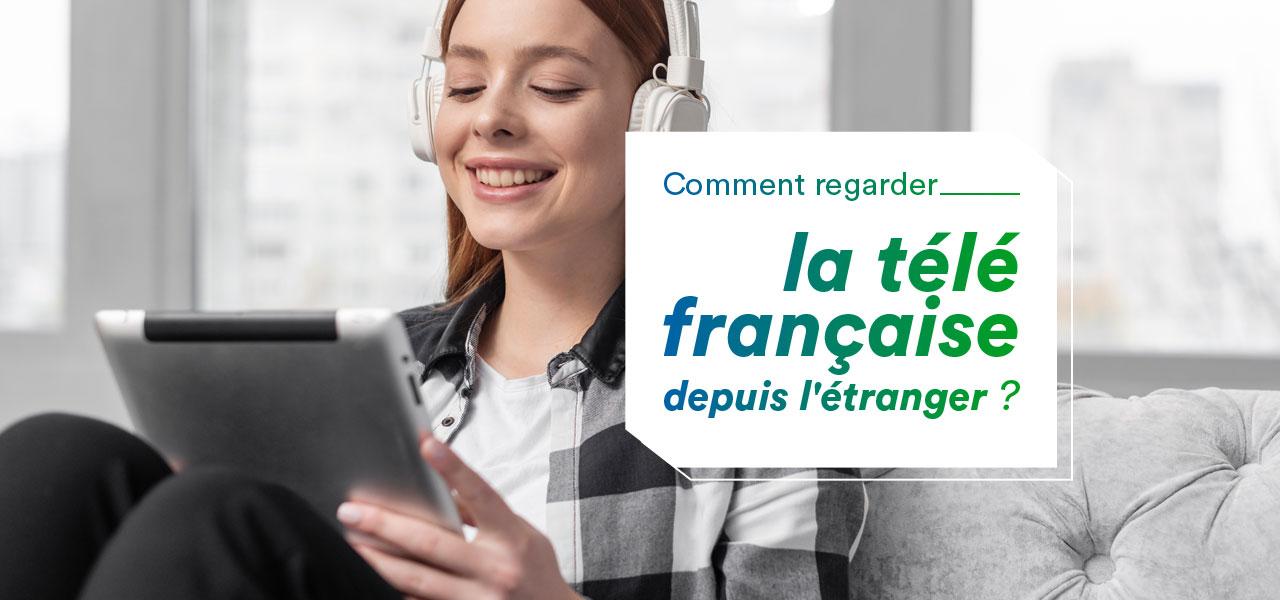 regarder tele francaise depuis etranger