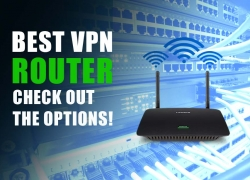 Best VPN Router – Check Out The Options