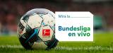 Cómo ver la Bundesliga en vivo Gratis