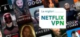 Le migliori Netflix VPN