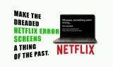 Make The Netflix Error Screens A Thing Of The Past