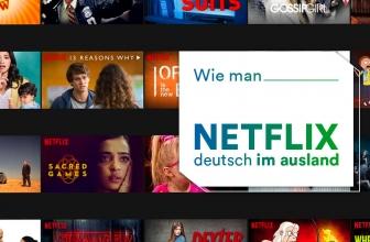 Wie man Netflix im Ausland auf Deutsch schauen kann