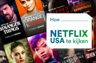 Hoe je Amerikaanse Netflix kunt kijken vanuit Nederland