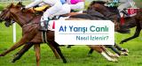 Herhangi bir yerden nasıl at yarışı izle nir?