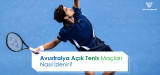 Avustralya Açık Tenis Turnuvası Nasıl İzlenir?