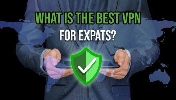 We will help you find the best Expats VPN!