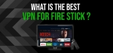 Looking for a VPN for Fire TV? Our 2020 Selection