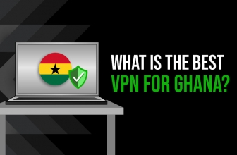 Improve Your Internet Experience with The Best VPN for Ghana