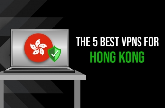 Best VPN For Hong Kong: Our Recommendations for Your Travel