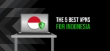 What is the best VPN for Indonesia in 2020?