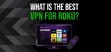 What is the Best VPN for Roku?
