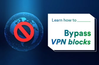 Learn How to Bypass VPN Blocks in 2020