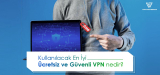 En iyi Ücretsiz VPN Seçenekleri Neler?