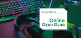 En Popüler Akış Oyunları: En iyi VPN ile Online Oyun Oyna
