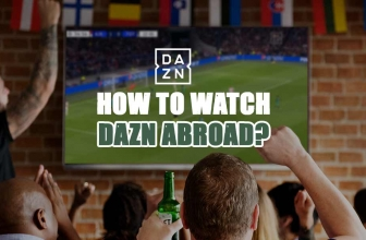 Watch the DAZN Stream From Anywhere in the World