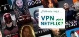 ¡La mejor VPN Netflix de todo 2021!