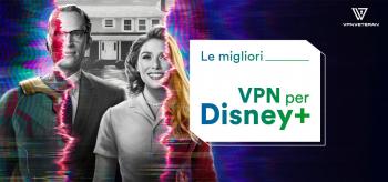 Le 5 migliori Disney+ VPN del 2021