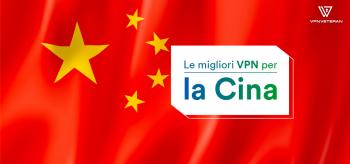 Lista delle migliori VPN del 2021 da utilizzare in Cina