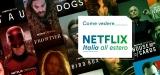 Guardare Netflix Italia all'estero con una VPN: ecco come funziona