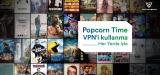 VPN Kullanarak Güvenli Bir Şekilde Popcorn Film İzle
