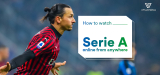 How To Stream Serie A Online in 2021