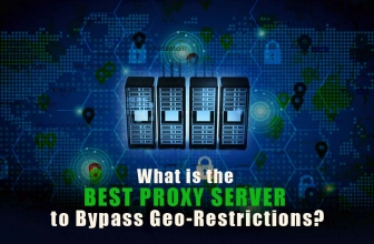 What is the Best Proxy Server to Bypass Geo-Restrictions?