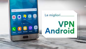 Le migliori VPN per dispositivi Android 2020