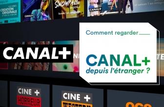 Regarder Canal Plus en streaming depuis l'étranger : facile !
