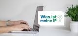 Was ist meine IP? IP Adresse lokalisieren 2020