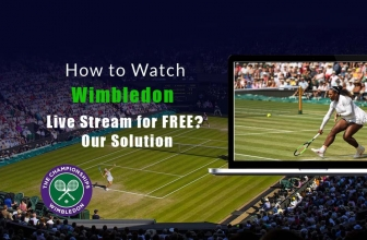 How to Watch Wimbledon Live Stream for FREE? Our Solution