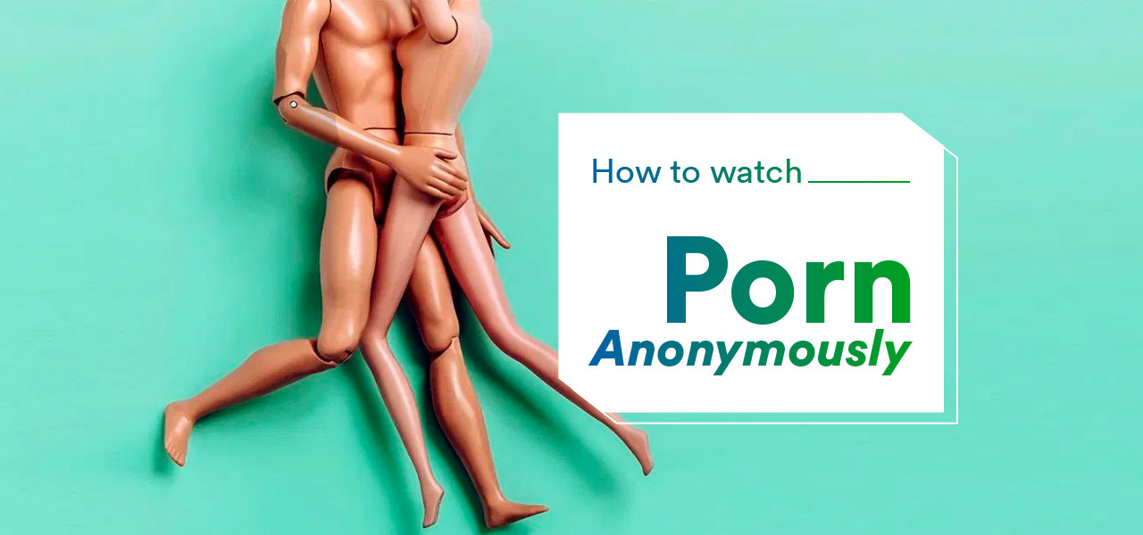 watch porn anonymously